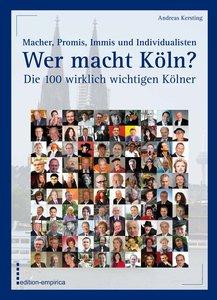 Wer macht Köln? Die 100 wirklich wichtigen Kölner