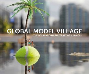 Little People: The Global Model Village