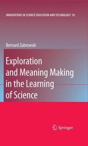 Exploration and Meaning Making in the Learning of Science