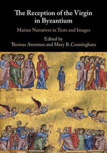 The Reception of the Virgin in Byzantium: Marian Narratives in T