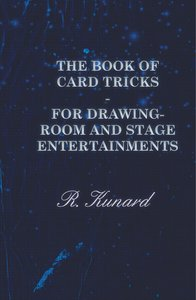 The Book of Card Tricks - For Drawing-Room and Stage Entertainme