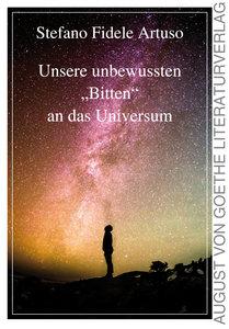 """Unsere unbewussten \""""Bitten\"""" an das Universum"""