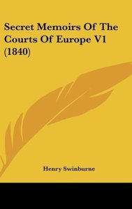 Secret Memoirs Of The Courts Of Europe V1 (1840)