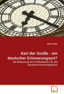 Karl der Große - ein deutscher Erinnerungsort?
