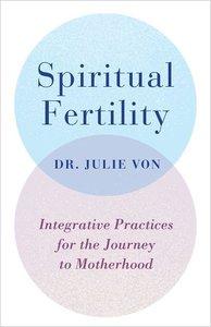 Spiritual Fertility: Navigating the Journey Toward Motherhood