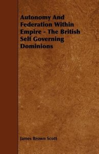 Autonomy and Federation Within Empire - The British Self Governi