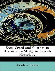 Sect, Creed and Custom in Judaism : a Study in Jewish Nomology