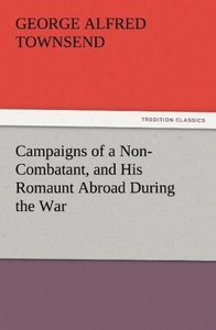 Campaigns of a Non-Combatant, and His Romaunt Abroad During the
