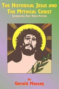 The Historical Jesus and the Mythical Christ: Natural Genesis an