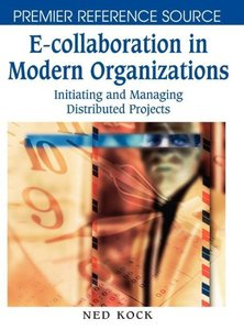 E-Collaboration in Modern Organizations: Initiating and Managing