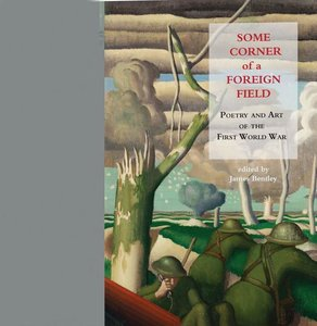 Some Corner of a Foreign Field: Poetry and Art of the First Worl