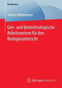 Gen- und biotechnologische Arbeitsweisen für den Biologieunterri