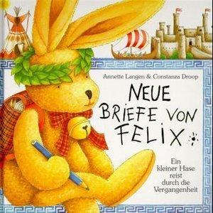 Neue Briefe von Felix. Ein kleiner Hase reist durch die Vergange