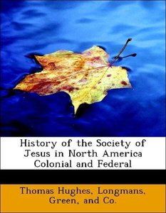 History of the Society of Jesus in North America Colonial and Fe