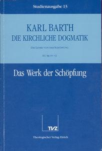Kirchliche Dogmatik Bd. 13 - Das Werk der Schöpfung
