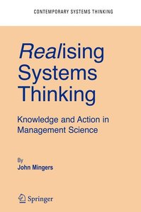 Realising Systems Thinking: Knowledge and Action in Management S