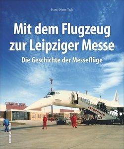 Mit dem Flugzeug zur Leipziger Messe, die Geschichte der Messefl