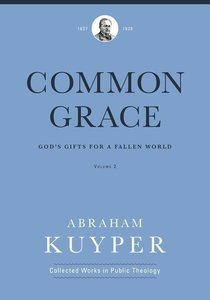Common Grace (Volume 2): God\'s Gifts for a Fallen World