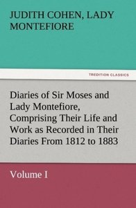 Diaries of Sir Moses and Lady Montefiore, Volume I Comprising Th