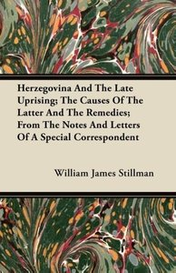 Herzegovina And The Late Uprising; The Causes Of The Latter And
