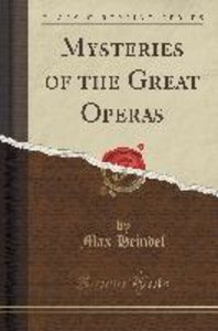 Mysteries of the Great Operas (Classic Reprint)