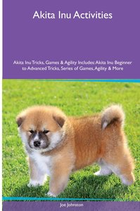 Akita Inu Activities Akita Inu Tricks, Games & Agility. Include