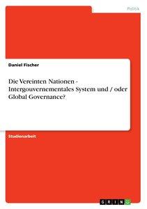 Die Vereinten Nationen - Intergouvernementales System und / o