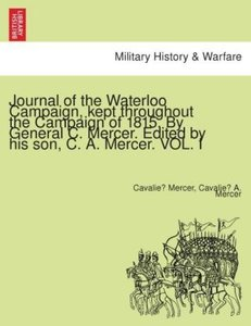 Journal of the Waterloo Campaign, kept throughout the Campaign o