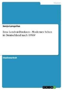 Erna Lendvai-Dircksen - Modernes Sehen in Deutschland nach 1933?