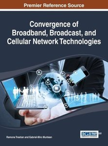 Convergence of Broadband, Broadcast, and Cellular Network Techno