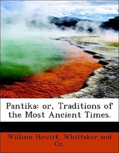 Pantika: or, Traditions of the Most Ancient Times.