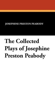 The Collected Plays of Josephine Preston Peabody