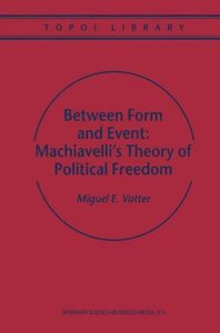 Between Form and Event: Machiavelli's Theory of Political Freedo