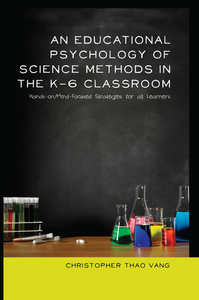 An Educational Psychology of Science Methods in the K-6 Classroo