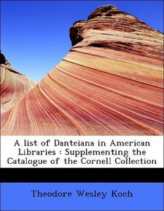 A list of Danteiana in American Libraries : Supplementing the Ca