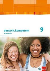 deutsch.kompetent 9. Ausgabe Baden-Württemberg. Arbeitsheft mit
