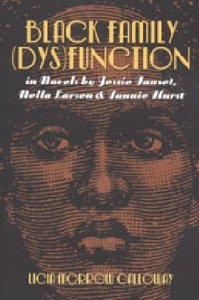 Black Family (Dys)Function in Novels by Jessie Fauset, Nella Lar