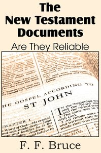 The New Testament Documents, Are They Reliable?