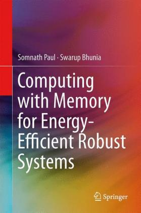 Computing with Memory for Energy-Efficient Robust Systems - zum Schließen ins Bild klicken