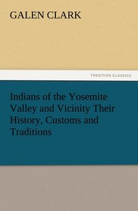 Indians of the Yosemite Valley and Vicinity Their History, Custo