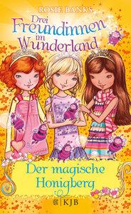 Drei Freundinnen im Wunderland. Der magische Honigberg