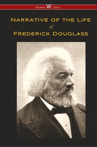 Narrative of the Life of Frederick Douglass (Wisehouse Classics