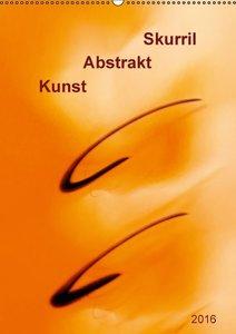 Kunst - Abstrakt - Skurril (Wandkalender 2016 DIN A2 hoch)