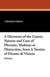 A Discourse of the Causes, Natures and Cure of Phrensie, Madness