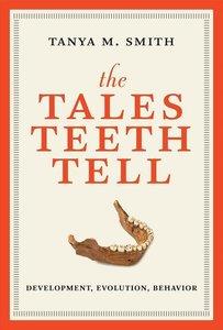 The Tales Teeth Tell - Development, Evolution, Behavior