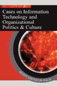 Cases on Information Technology and Organizational Politics & Cu