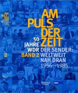 50 Jahre WDR. Am Puls der Zeit 2. Der Sender. Weltweit und nah d
