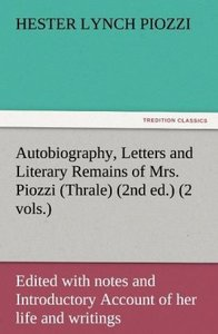 Autobiography, Letters and Literary Remains of Mrs. Piozzi (Thra