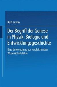 Der Begriff der Genese in Physik, Biologie und Entwicklungsgesch