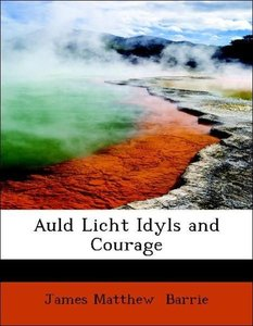 Auld Licht Idyls and Courage